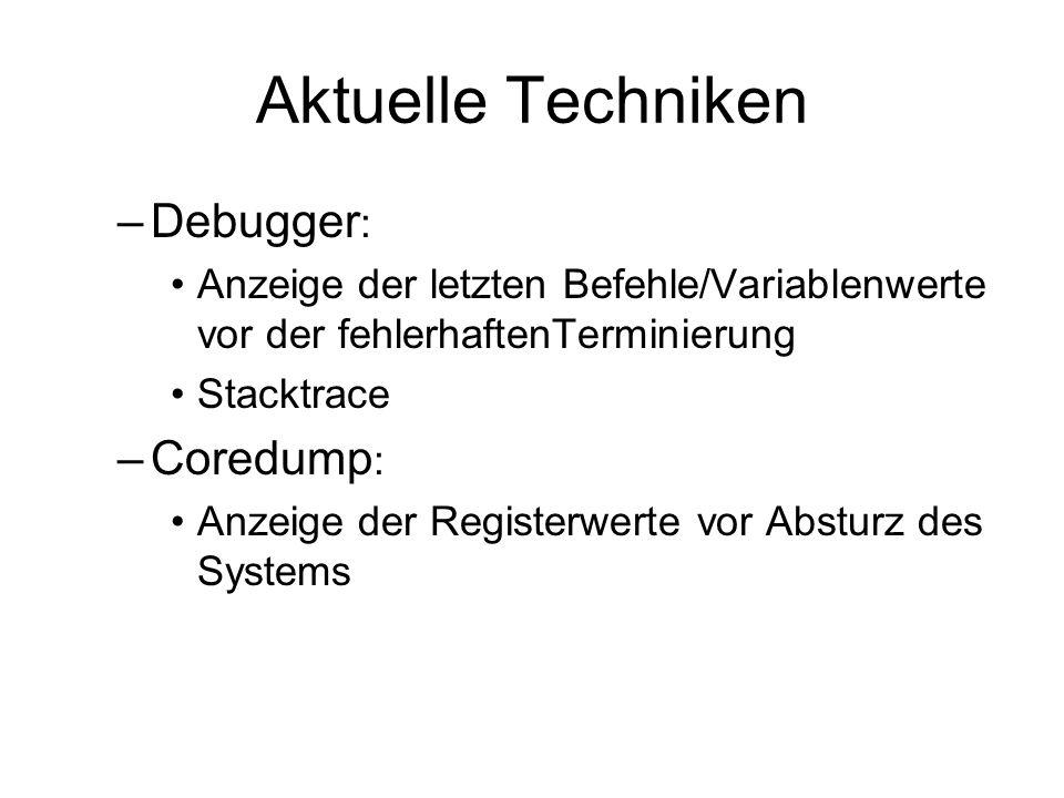 Aktuelle Techniken –Debugger : Anzeige der letzten Befehle/Variablenwerte vor der fehlerhaftenTerminierung Stacktrace –Coredump : Anzeige der Register