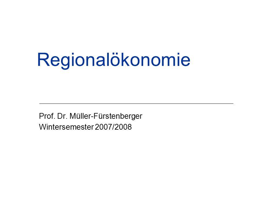 Regionalökonomie Prof. Dr. Müller-Fürstenberger Wintersemester 2007/2008