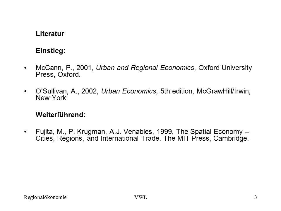 RegionalökonomieVWL3 Literatur Einstieg: McCann, P., 2001, Urban and Regional Economics, Oxford University Press, Oxford.