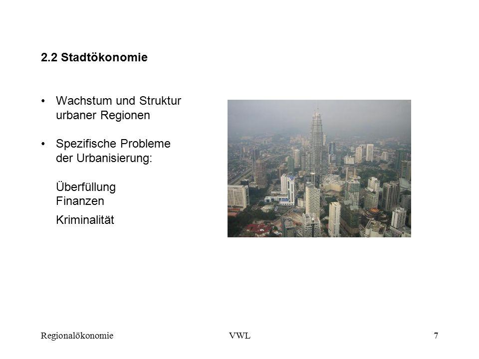 RegionalökonomieVWL7 2.2 Stadtökonomie Wachstum und Struktur urbaner Regionen Spezifische Probleme der Urbanisierung: Überfüllung Finanzen Kriminalität