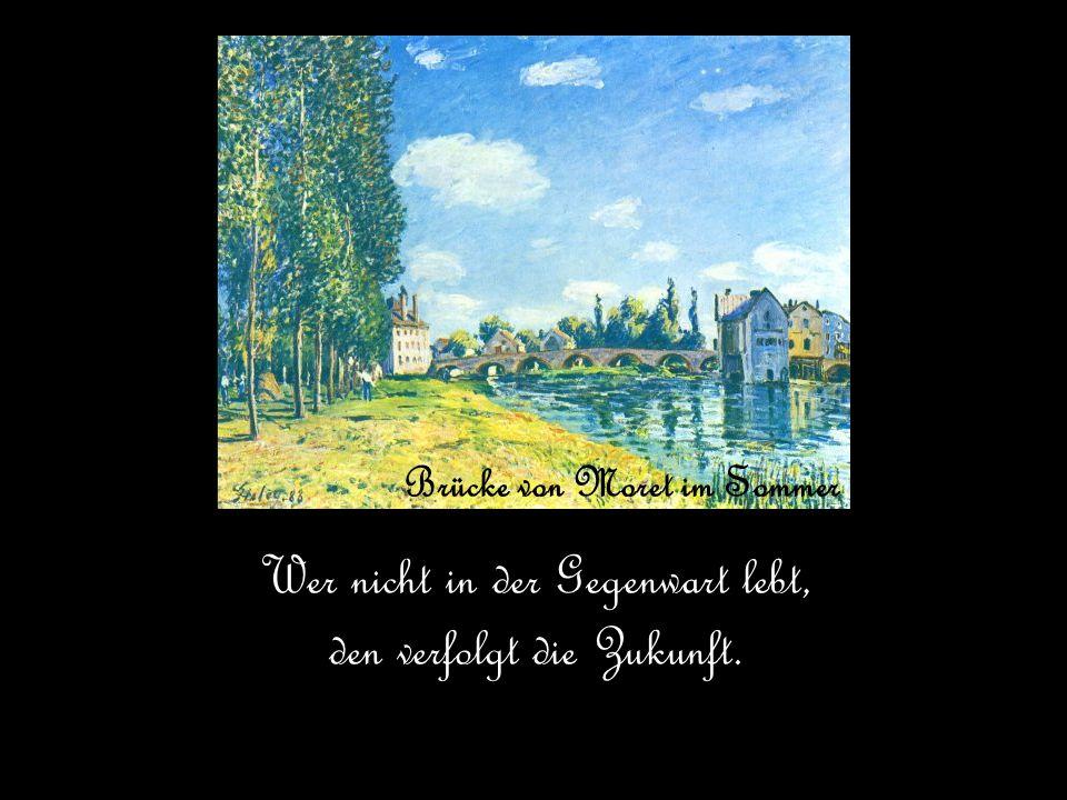 Brücke von Moret im Sommer Wer nicht in der Gegenwart lebt, den verfolgt die Zukunft.