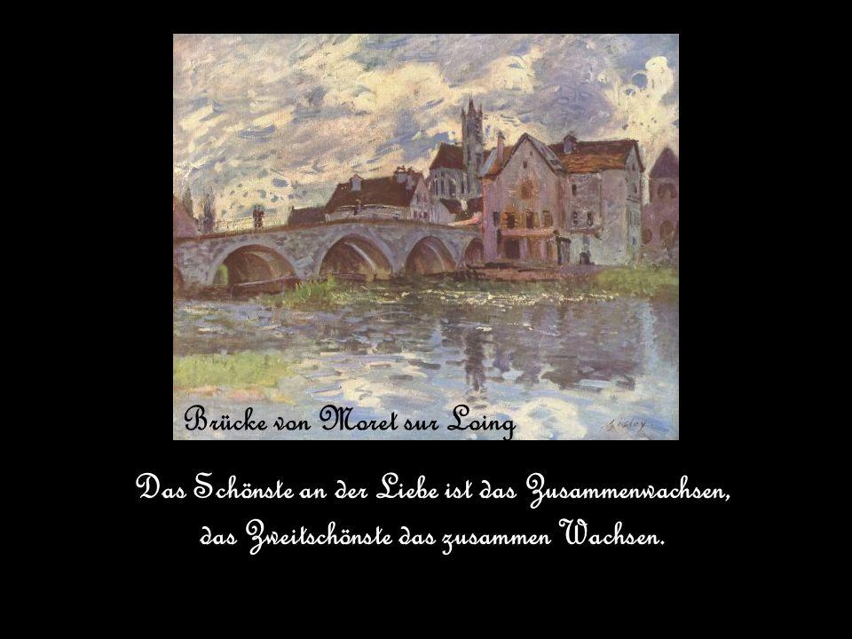 Brücke von Moret sur Loing Das Schönste an der Liebe ist das Zusammenwachsen, das Zweitschönste das zusammen Wachsen.