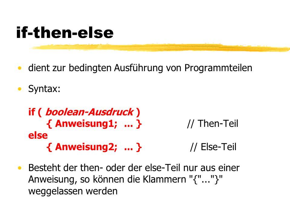 if-then-else dient zur bedingten Ausführung von Programmteilen Syntax: if ( boolean-Ausdruck ) { Anweisung1;... } // Then-Teil else { Anweisung2;... }