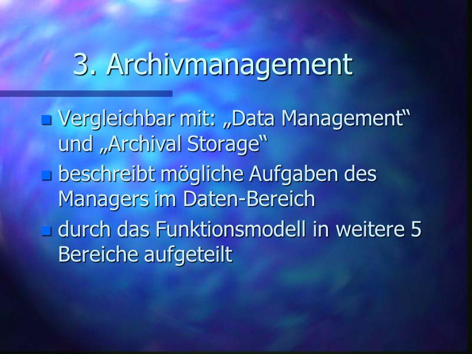"""3. Archivmanagement n Vergleichbar mit: """"Data Management"""" und """"Archival Storage"""" n beschreibt mögliche Aufgaben des Managers im Daten-Bereich n durch"""