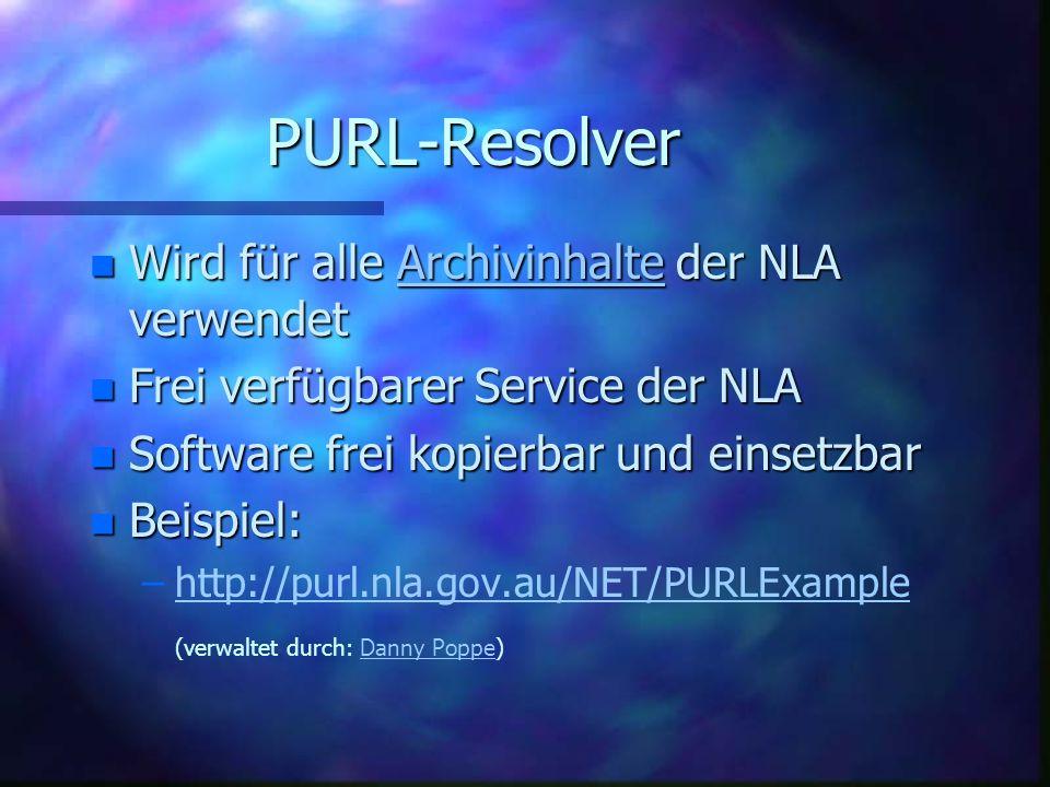 PURL-Resolver n Wird für alle Archivinhalte der NLA verwendet Archivinhalte n Frei verfügbarer Service der NLA n Software frei kopierbar und einsetzbar n Beispiel: – –http://purl.nla.gov.au/NET/PURLExamplehttp://purl.nla.gov.au/NET/PURLExample (verwaltet durch: Danny Poppe)Danny Poppe