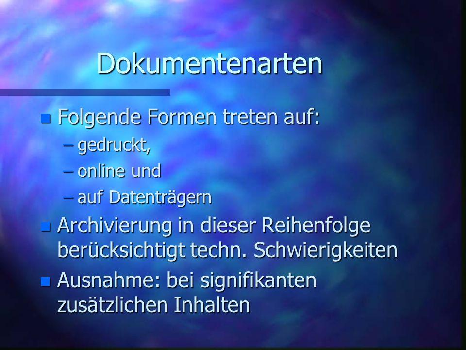 Dokumentenarten n Folgende Formen treten auf: –gedruckt, –online und –auf Datenträgern n Archivierung in dieser Reihenfolge berücksichtigt techn.