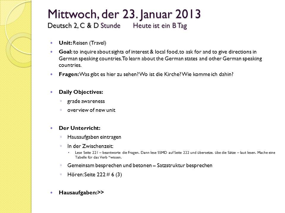 Mittwoch, der 23. Januar 2013 Deutsch 2, C & D StundeHeute ist ein B Tag Unit: Reisen (Travel) Goal: to inquire about sights of interest & local food,