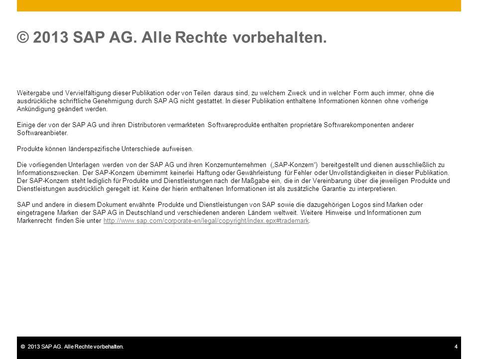 ©2013 SAP AG. Alle Rechte vorbehalten.4 Weitergabe und Vervielfältigung dieser Publikation oder von Teilen daraus sind, zu welchem Zweck und in welche