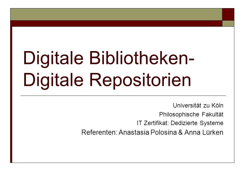 Digitale Bibliotheken- Digitale Repositorien Universität zu Köln Philosophische Fakultät IT Zertifikat: Dedizierte Systeme Referenten: Anastasia Polosina & Anna Lürken