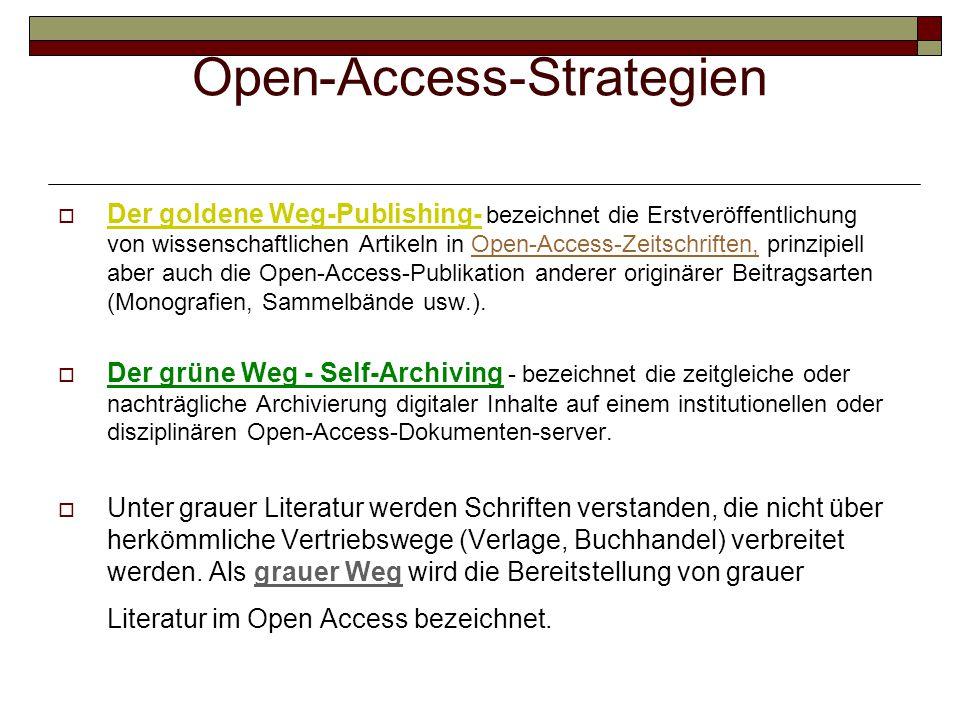 Open-Access-Strategien  Der goldene Weg-Publishing- bezeichnet die Erstveröffentlichung von wissenschaftlichen Artikeln in Open-Access-Zeitschriften, prinzipiell aber auch die Open-Access-Publikation anderer originärer Beitragsarten (Monografien, Sammelbände usw.).Open-Access-Zeitschriften,  Der grüne Weg - Self-Archiving - bezeichnet die zeitgleiche oder nachträgliche Archivierung digitaler Inhalte auf einem institutionellen oder disziplinären Open-Access-Dokumenten-server.