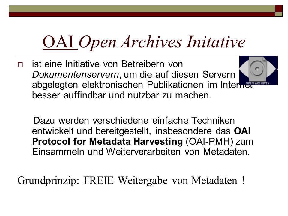 OAI Open Archives Initative  ist eine Initiative von Betreibern von Dokumentenservern, um die auf diesen Servern abgelegten elektronischen Publikationen im Internet besser auffindbar und nutzbar zu machen.