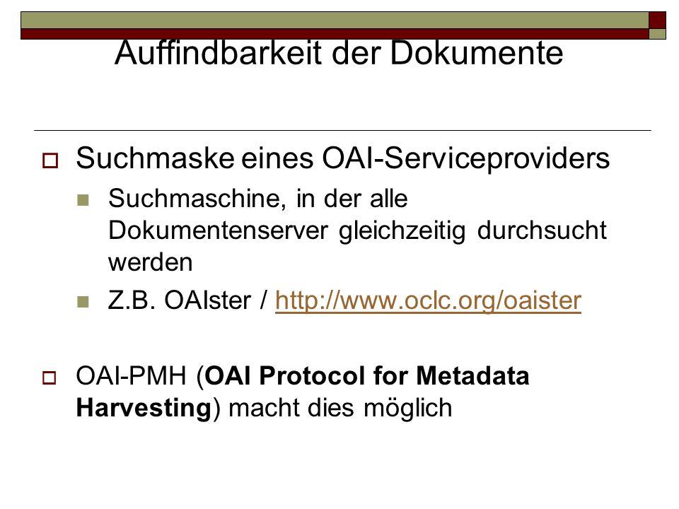 Auffindbarkeit der Dokumente  Suchmaske eines OAI-Serviceproviders Suchmaschine, in der alle Dokumentenserver gleichzeitig durchsucht werden Z.B. OAI