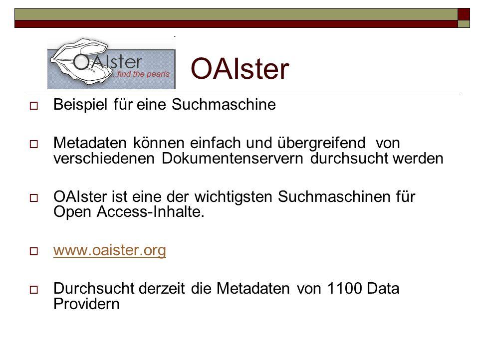 OAIster  Beispiel für eine Suchmaschine  Metadaten können einfach und übergreifend von verschiedenen Dokumentenservern durchsucht werden  OAIster ist eine der wichtigsten Suchmaschinen für Open Access-Inhalte.