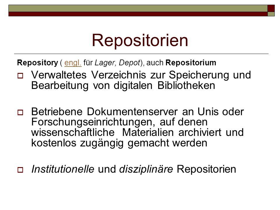 Repositorien Repository ( engl. für Lager, Depot), auch Repositoriumengl.  Verwaltetes Verzeichnis zur Speicherung und Bearbeitung von digitalen Bibl