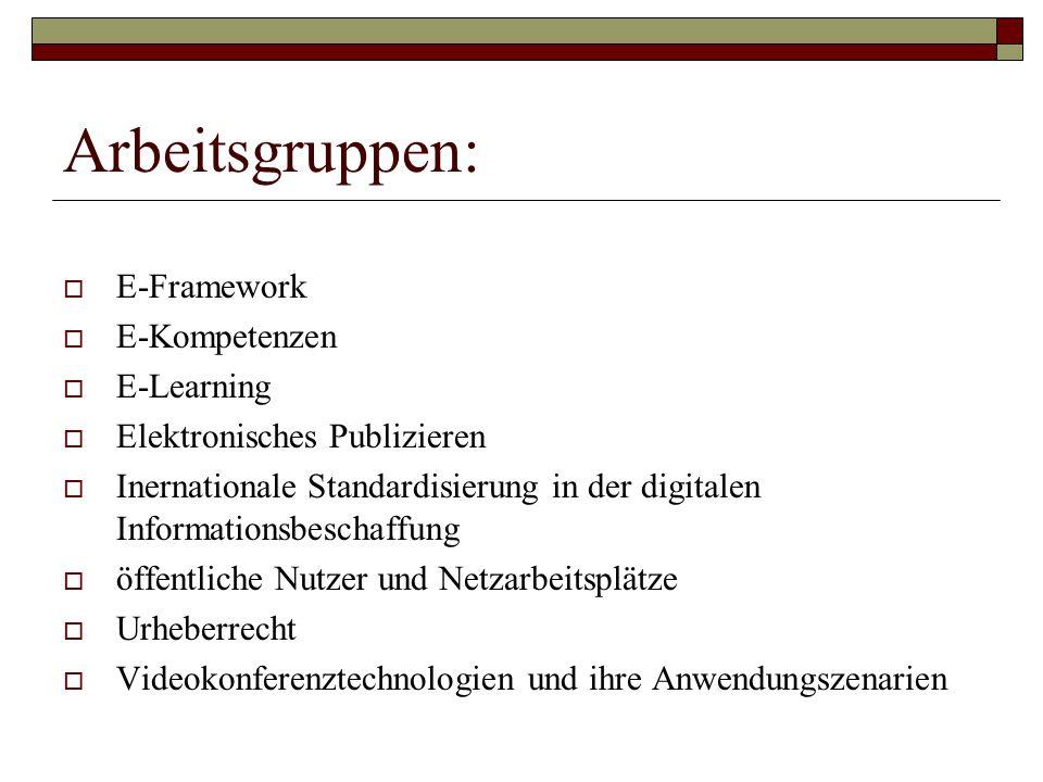 Arbeitsgruppen:  E-Framework  E-Kompetenzen  E-Learning  Elektronisches Publizieren  Inernationale Standardisierung in der digitalen Informationsbeschaffung  öffentliche Nutzer und Netzarbeitsplätze  Urheberrecht  Videokonferenztechnologien und ihre Anwendungszenarien