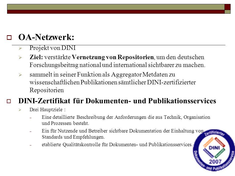  OA-Netzwerk:  Projekt von DINI  Ziel: verstärkte Vernetzung von Repositorien, um den deutschen Forschungsbeitrag national und international sichtb