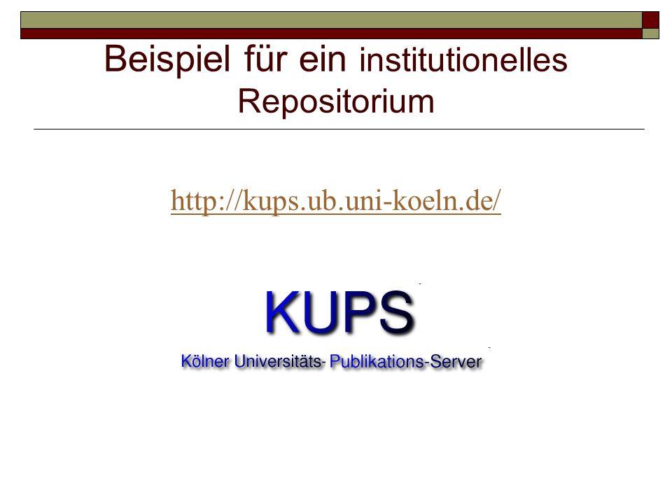 Beispiel für ein institutionelles Repositorium http://kups.ub.uni-koeln.de/