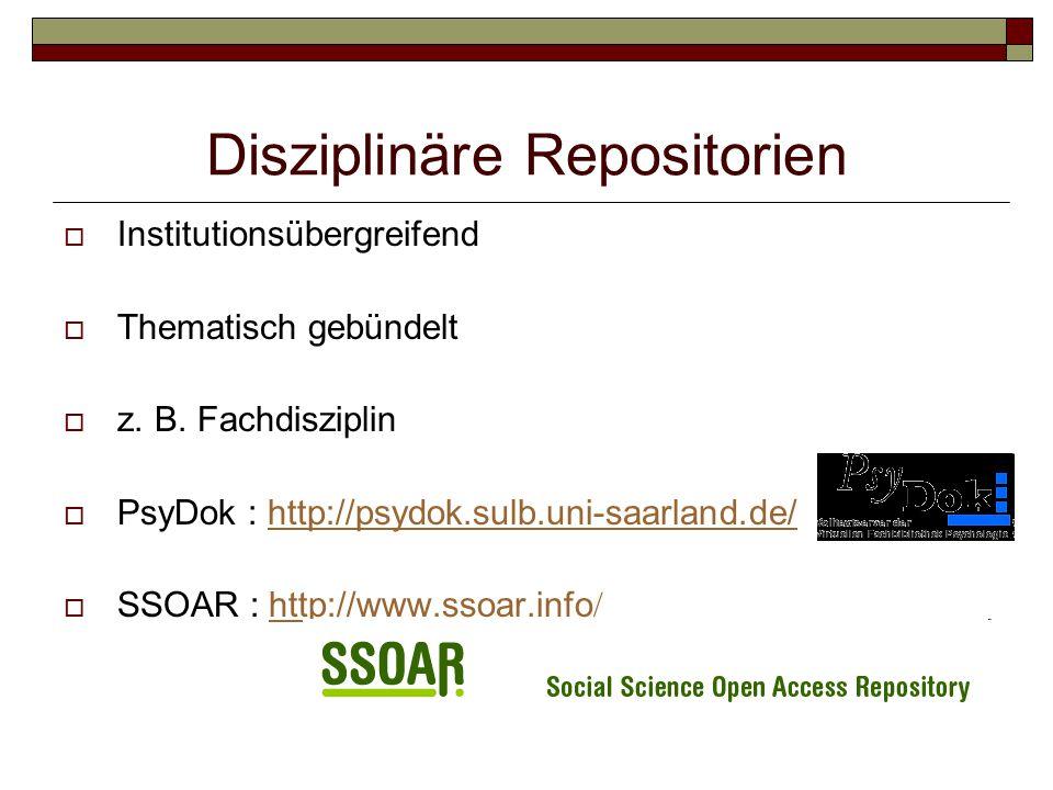 Disziplinäre Repositorien  Institutionsübergreifend  Thematisch gebündelt  z. B. Fachdisziplin  PsyDok : http://psydok.sulb.uni-saarland.de/http:/