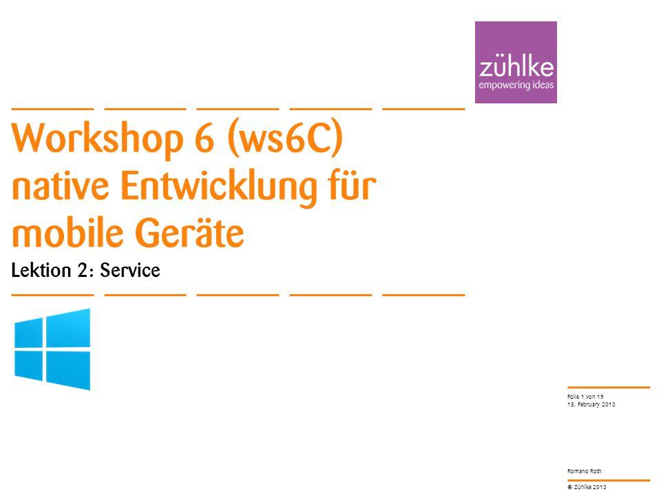 © Zühlke 2013 Romano Roth Workshop 6 (ws6C) native Entwicklung für mobile Geräte Lektion 2: Service 18.