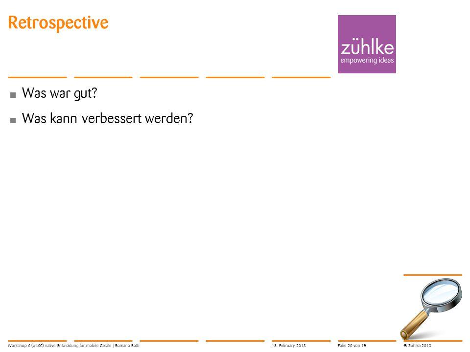 © Zühlke 2013 Retrospective Was war gut. Was kann verbessert werden.