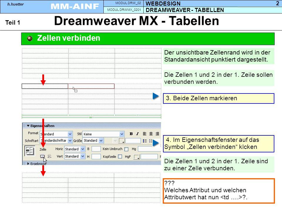 DREAMWEAVER - TABELLEN MODUL DRWMX_0201 WEBDESIGN MODUL DRW_02 h.huetter 2 Dreamweaver MX - Tabellen Teil 1 Zellen verbinden 3. Beide Zellen markieren