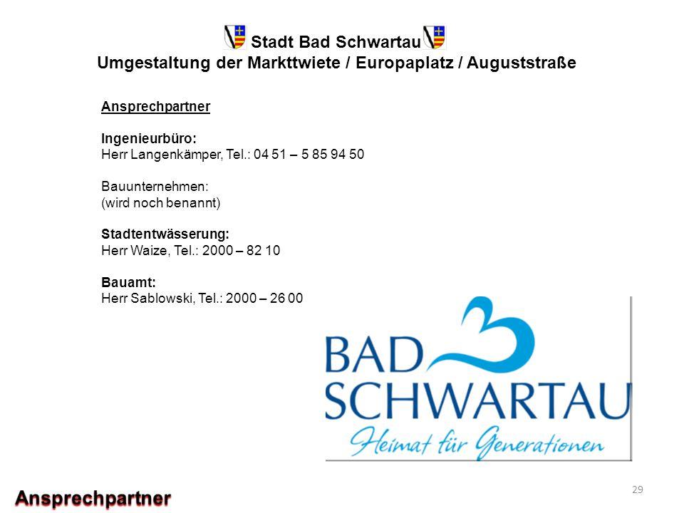 Stadt Bad Schwartau Umgestaltung der Markttwiete / Europaplatz / Auguststraße 29 Ansprechpartner Ingenieurbüro: Herr Langenkämper, Tel.: 04 51 – 5 85