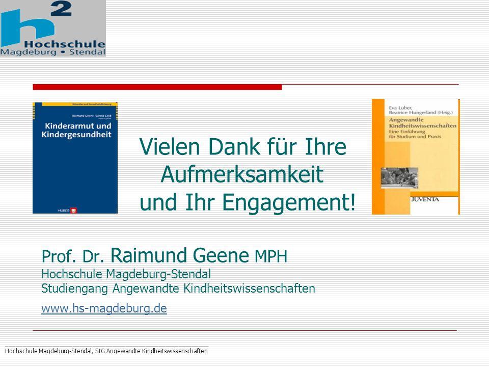 _____________________________________________________________ Hochschule Magdeburg-Stendal, StG Angewandte Kindheitswissenschaften Vielen Dank f ü r Ihre Aufmerksamkeit und Ihr Engagement.