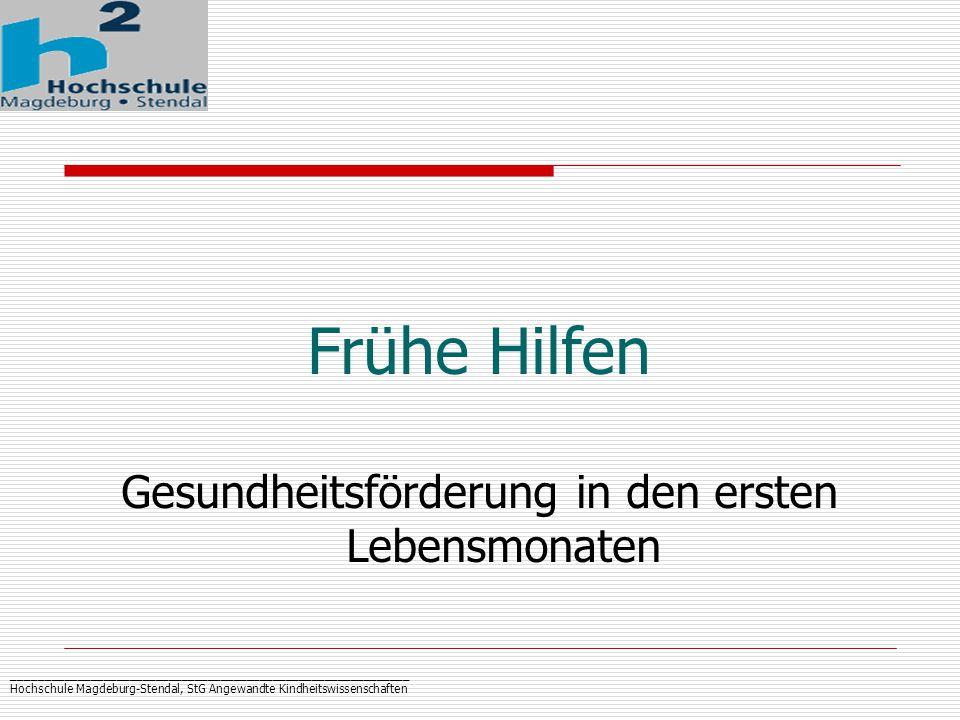 _____________________________________________________________ Hochschule Magdeburg-Stendal, StG Angewandte Kindheitswissenschaften Frühe Hilfen Gesundheitsförderung in den ersten Lebensmonaten