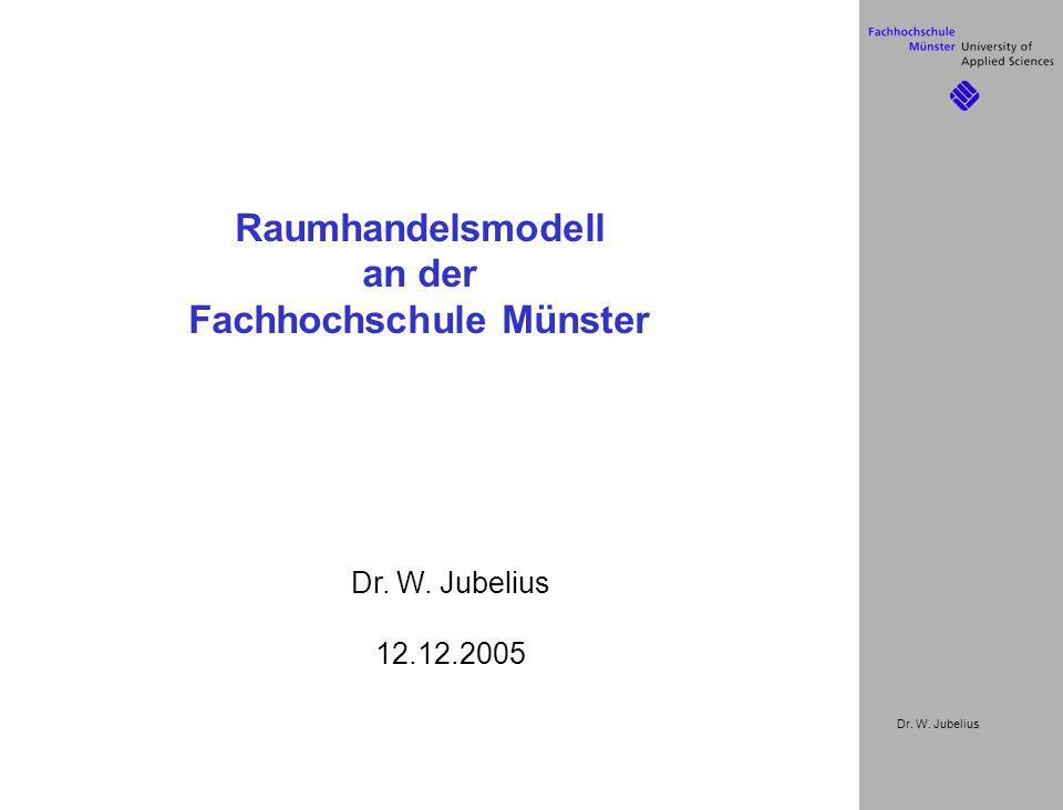 Raumhandelsmodell an der Fachhochschule Münster Dr. W. Jubelius 12.12.2005