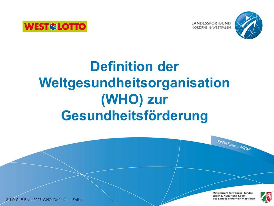 Definition der Weltgesundheitsorganisation (WHO) zur Gesundheitsförderung 2.1 P-SuE Folie 2007 WHO Definition - Folie 1
