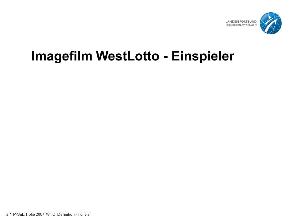 Imagefilm WestLotto - Einspieler 2.1 P-SuE Folie 2007 WHO Definition - Folie 7