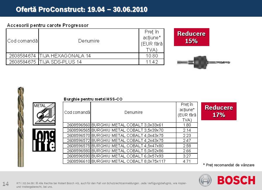 Ofertă ProConstruct: 19.04 – 30.06.2010 14 RTI | 02.04.09 | © Alle Rechte bei Robert Bosch AG, auch für den Fall von Schutzrechtsanmeldungen.