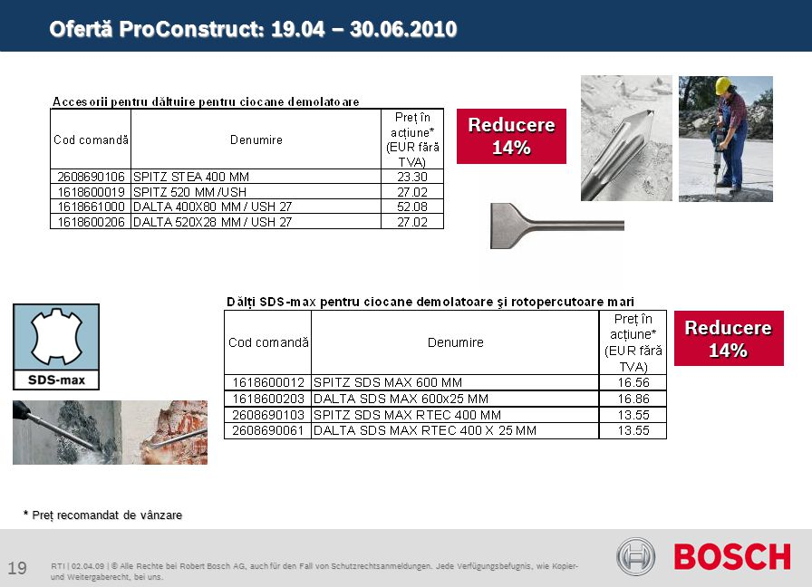 Ofertă ProConstruct: 19.04 – 30.06.2010 19 RTI | 02.04.09 | © Alle Rechte bei Robert Bosch AG, auch für den Fall von Schutzrechtsanmeldungen. Jede Ver