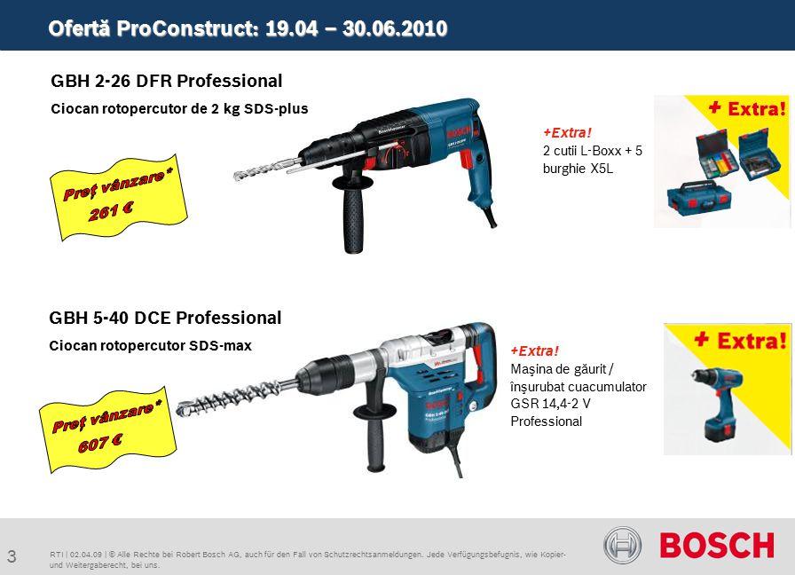 Ofertă ProConstruct: 19.04 – 30.06.2010 3 RTI | 02.04.09 | © Alle Rechte bei Robert Bosch AG, auch für den Fall von Schutzrechtsanmeldungen.