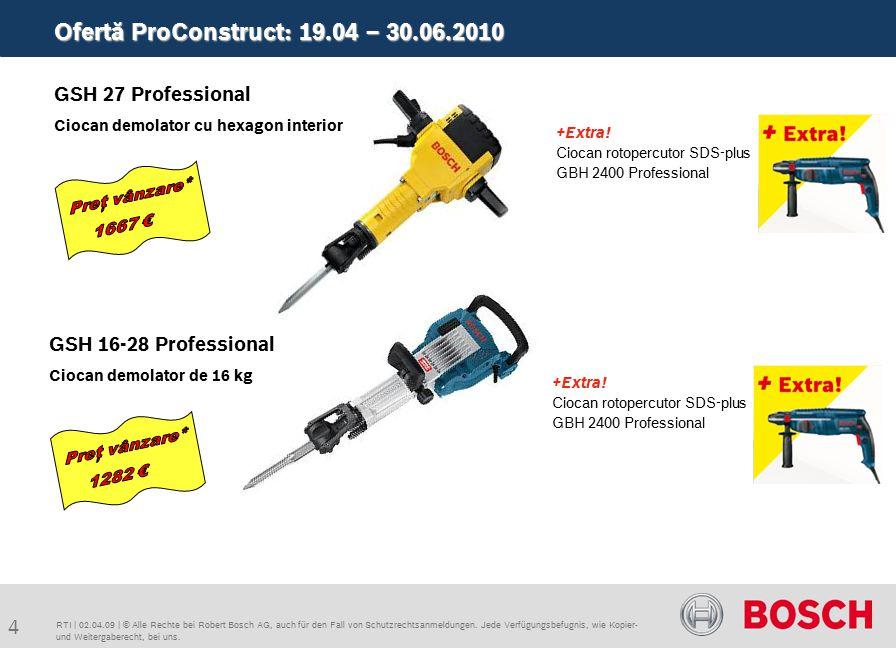 Ofertă ProConstruct: 19.04 – 30.06.2010 4 RTI | 02.04.09 | © Alle Rechte bei Robert Bosch AG, auch für den Fall von Schutzrechtsanmeldungen.