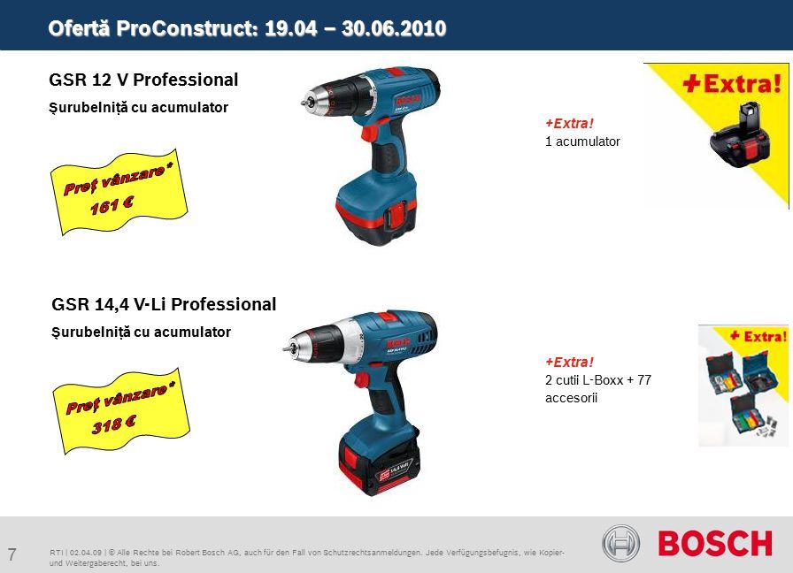 Ofertă ProConstruct: 19.04 – 30.06.2010 8 RTI   02.04.09   © Alle Rechte bei Robert Bosch AG, auch für den Fall von Schutzrechtsanmeldungen.