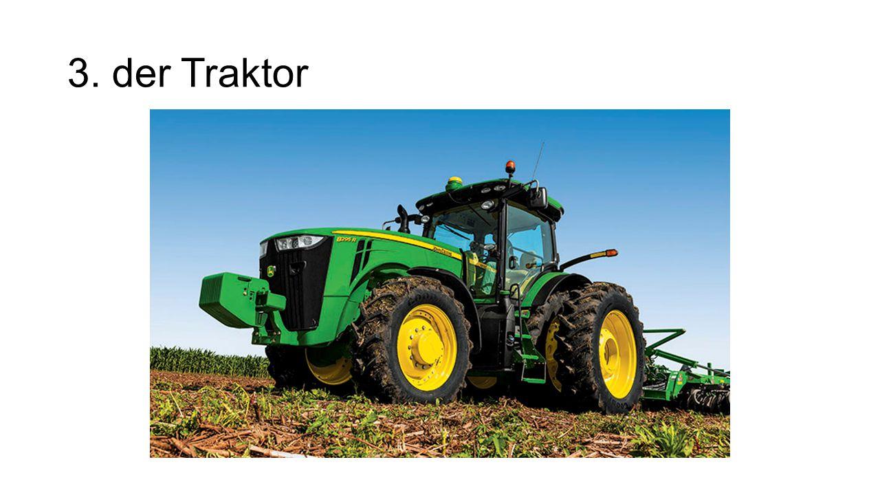3. der Traktor