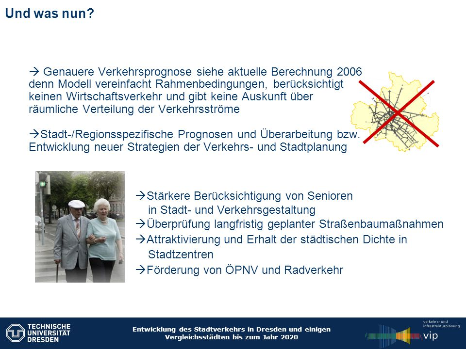 Entwicklung des Stadtverkehrs in Dresden und einigen Vergleichsstädten bis zum Jahr 2020 Und was nun?  Genauere Verkehrsprognose siehe aktuelle Berec