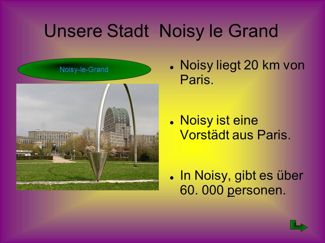 Unsere Stadt Noisy le Grand Noisy liegt 20 km von Paris. Noisy ist eine Vorstädt aus Paris. In Noisy, gibt es über 60. 000 personen. Noisy-le-Grand