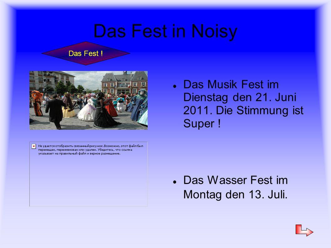 Das Fest in Noisy Das Musik Fest im Dienstag den 21. Juni 2011. Die Stimmung ist Super ! Das Wasser Fest im Montag den 13. Juli. Das Fest !