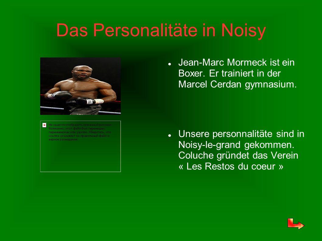 Das Personalitäte in Noisy Jean-Marc Mormeck ist ein Boxer. Er trainiert in der Marcel Cerdan gymnasium. Unsere personnalitäte sind in Noisy-le-grand