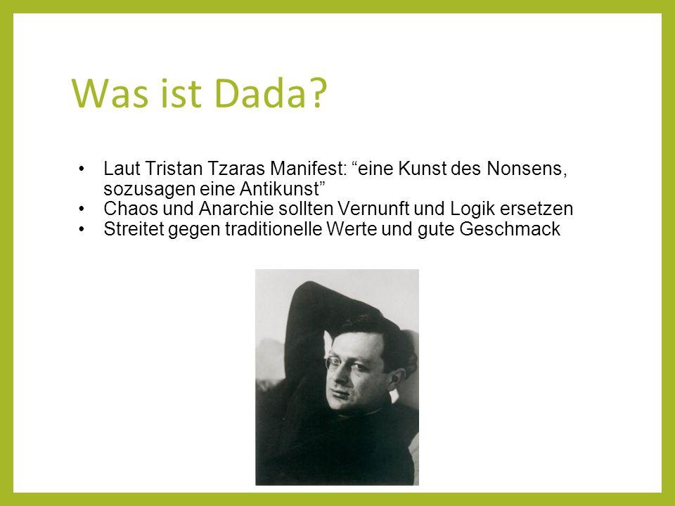 """Was ist Dada? Laut Tristan Tzaras Manifest: """"eine Kunst des Nonsens, sozusagen eine Antikunst"""" Chaos und Anarchie sollten Vernunft und Logik ersetzen"""