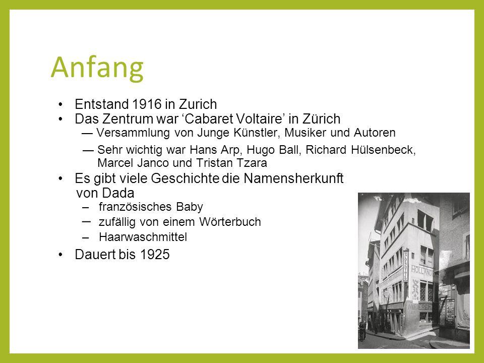 Anfang Entstand 1916 in Zurich Das Zentrum war 'Cabaret Voltaire' in Zürich ―Versammlung von Junge Künstler, Musiker und Autoren ―Sehr wichtig war Han