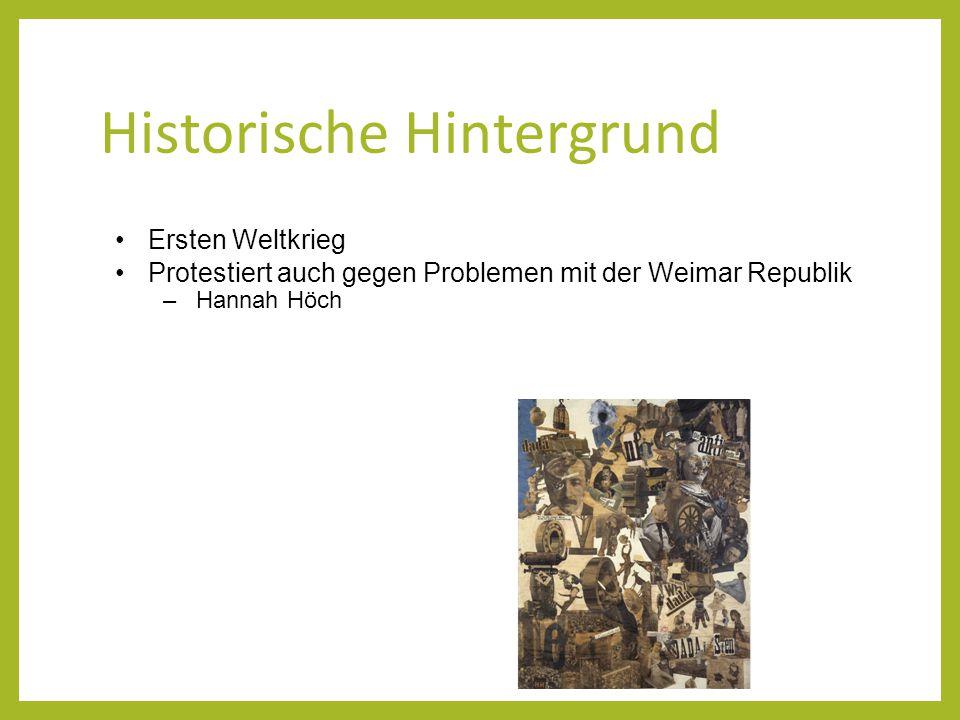 Historische Hintergrund Ersten Weltkrieg Protestiert auch gegen Problemen mit der Weimar Republik –Hannah Höch