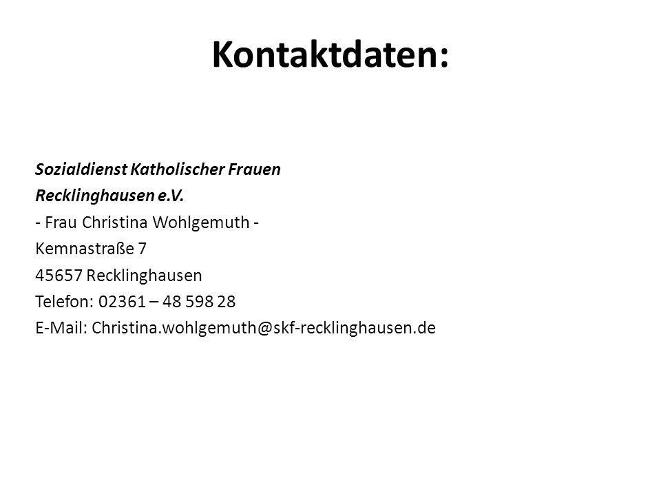 Kontaktdaten: Sozialdienst Katholischer Frauen Recklinghausen e.V. - Frau Christina Wohlgemuth - Kemnastraße 7 45657 Recklinghausen Telefon: 02361 – 4
