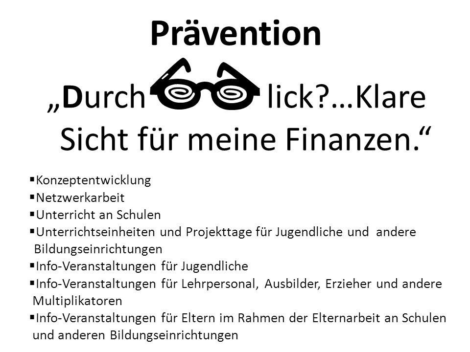 """Prävention """"Durch lick?…Klare Sicht für meine Finanzen.""""  Konzeptentwicklung  Netzwerkarbeit  Unterricht an Schulen  Unterrichtseinheiten und Proj"""