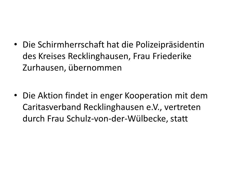 Die Schirmherrschaft hat die Polizeipräsidentin des Kreises Recklinghausen, Frau Friederike Zurhausen, übernommen Die Aktion findet in enger Kooperati