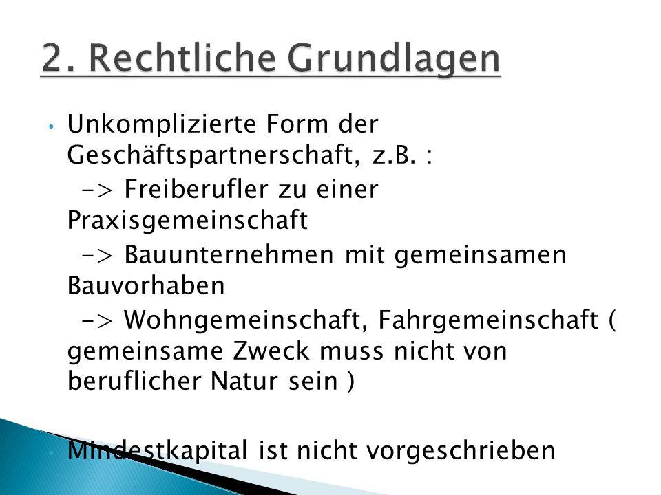 Unkomplizierte Form der Geschäftspartnerschaft, z.B. : -> Freiberufler zu einer Praxisgemeinschaft -> Bauunternehmen mit gemeinsamen Bauvorhaben -> Wo