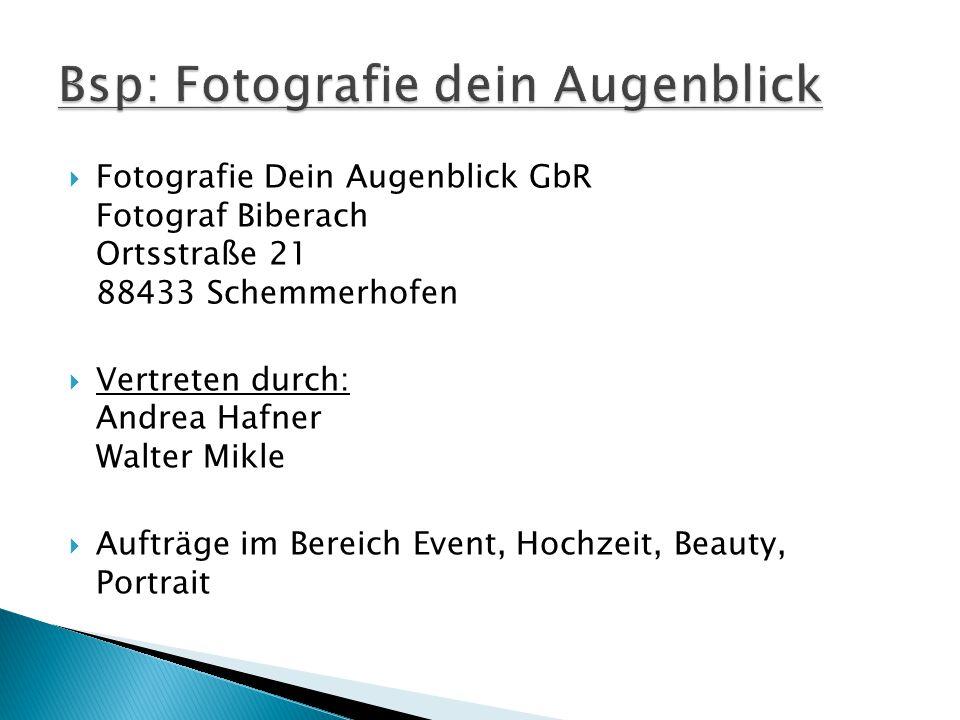  Fotografie Dein Augenblick GbR Fotograf Biberach Ortsstraße 21 88433 Schemmerhofen  Vertreten durch: Andrea Hafner Walter Mikle  Aufträge im Berei
