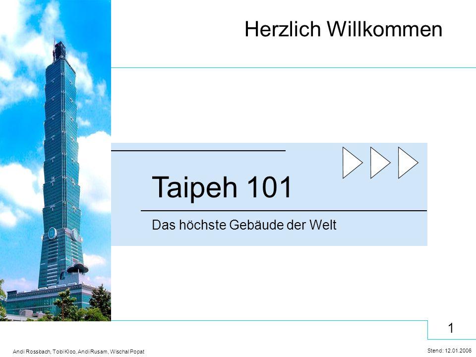 1 Stend: 12.01.2006 Andi Rossbach, Tobi Kloo, Andi Rusam, Wischal Popat Herzlich Willkommen Das höchste Gebäude der Welt Taipeh 101